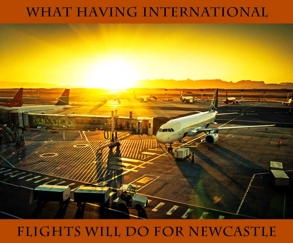 What Having International Flights Will Do For Newcastle