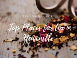 Tea Lovers Unite: Top Places for tea in Newcastle