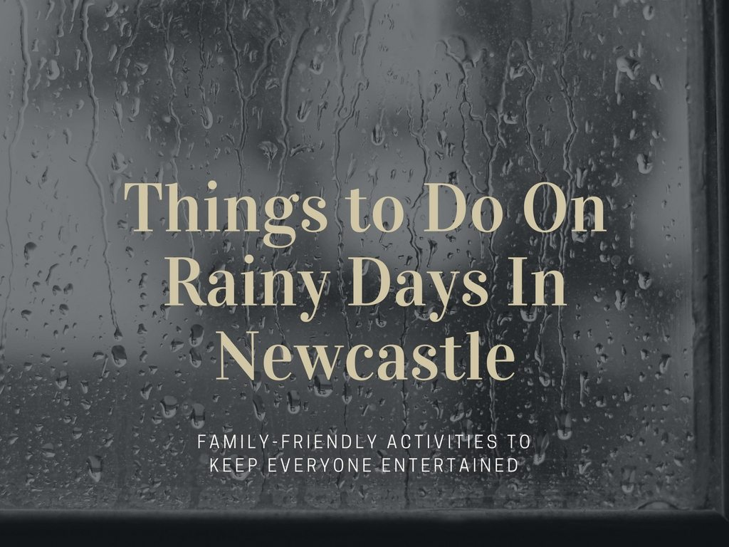 Things to Do On Rainy Days in Newcastle
